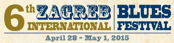 6th Zagreb International Blues Festival! – 28.04.- 01.05.2015.