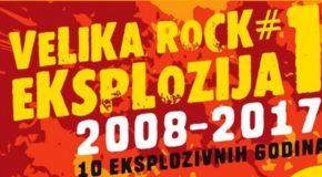 VELIKA ROCK EKSPLOZIJA #10, 2008-2017 Deset eksplozivnih godina