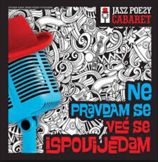 Rezultat slika za Jazz Poesy Cabaret: Ne pravdam se, već se ispovijedam