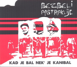 Bezbeli Apstrakcije - Kad je bal nek' je kanibal (Croatia Records, 2014)